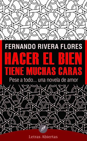 Hacer el bien tiene muchas caras de Fernando Rivera Flores, Ediciones Felou.