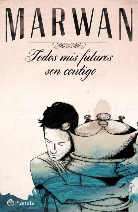 Todos mis futuros son contigo de Marwn, Editorial Planeta.