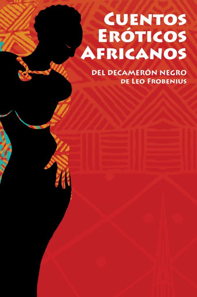 Cuentos eróticos africanos del Decamerón negro de Leo Frobenius.