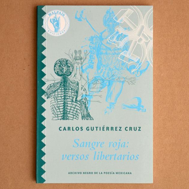 Sangre roja: versos libertarios de Carlos Gutiérrez Cruz, Malpaís ediciones. Foto: Malpaís ediciones http://malpaisediciones.com/sitio/wp-content/uploads/2012/07/2sangreroja.jpg