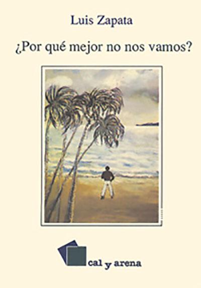 ¿Por qué mejor no nos vamos? de Luis Zapata, Ediciones Cal y Arena.